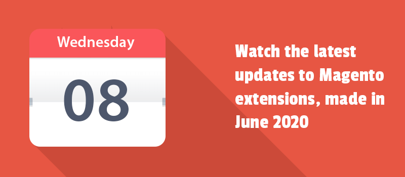 Watch June updates in Magento 2 modules. They all work well in your successful E-Commerce website.