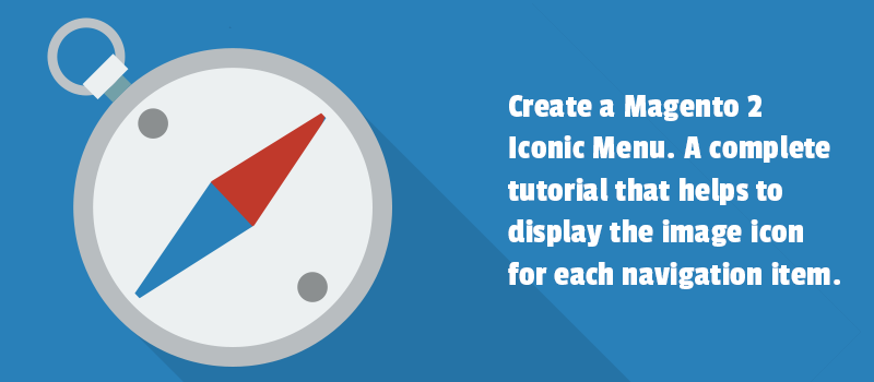 Create a Magento 2 Iconic Menu. A complete tutorial that helps to display the image icon for each navigation item.