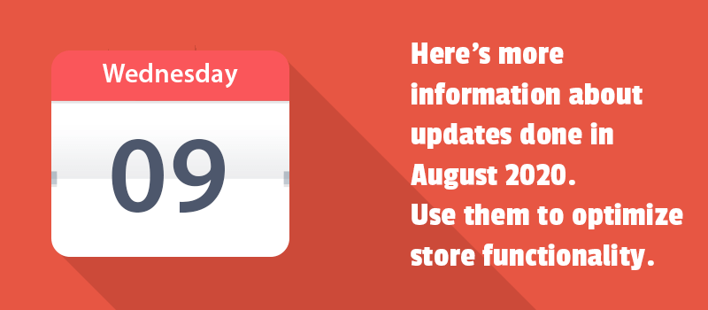 Here's more information about updates done in August 2020. Use them to optimize store functionality.