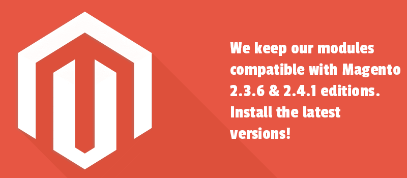 We keep our modules compatible with Magento 2.3.6 & 2.4.1 editions. Install the latest versions!