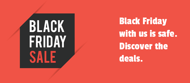 Black Friday with us is safe. Discover the deals.