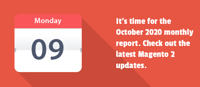 It's time for the October 2020 monthly report. Check out the latest Magento 2 updates.