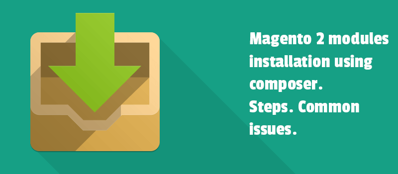Magento 2 modules installation using composer. Steps. Common issues.