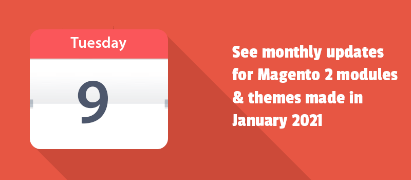 See monthly updates for Magento 2 modules & themes made in January 2021.