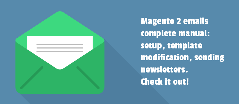 Magento 2 emails complete manual: setup, template modification, sending newsletters. Check it out!