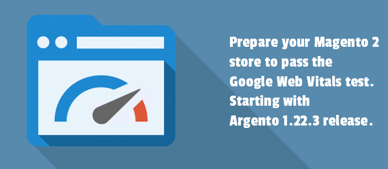 Magento 2 store  Google Web Vitals. Starting with Argento 1.22.3 release.
