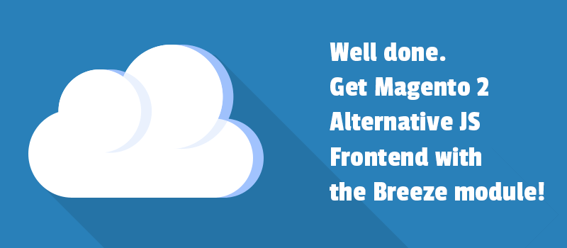 Well done. Get Magento 2 Alternative JS Frontend with the Breeze module!