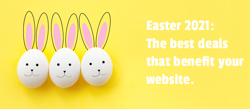 Easter 2021: The best deals that benefit your website. Put them in one basket.