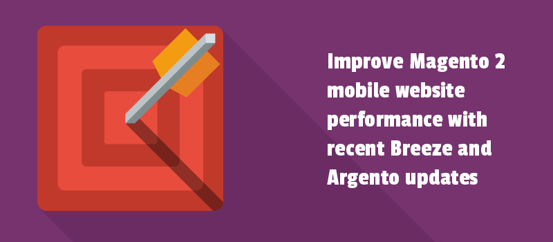 Improve Magento 2 mobile website performance with Breeze and Argento updates.