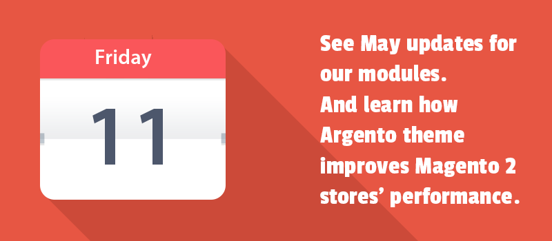 See May updates for our modules. And learn how Argento theme improves Magento 2 stores' performance.