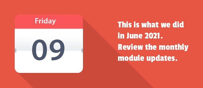 This is what we did in June 2021. Review the monthly module updates.