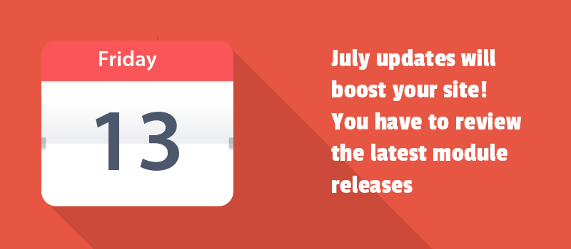 July updates will boost your site! You have to review the latest module releases