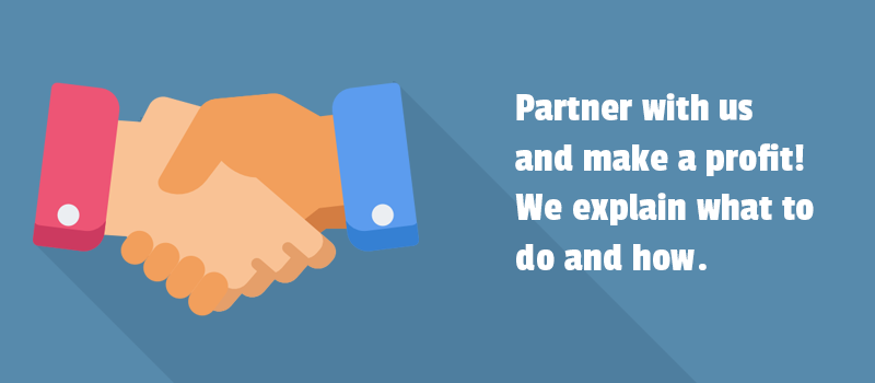 Partner with us and make a profit! We explain what to do and how.
