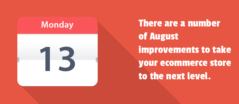 There are a number of August improvements to take your ecommerce store to the next level.