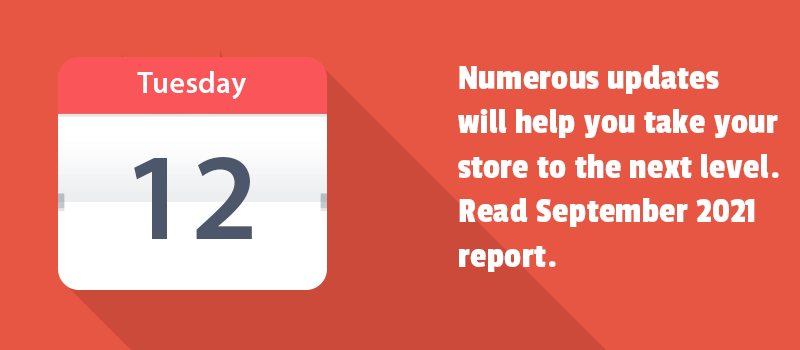 Numerous updates will help you take your store to the next level. Read September 2021 report.